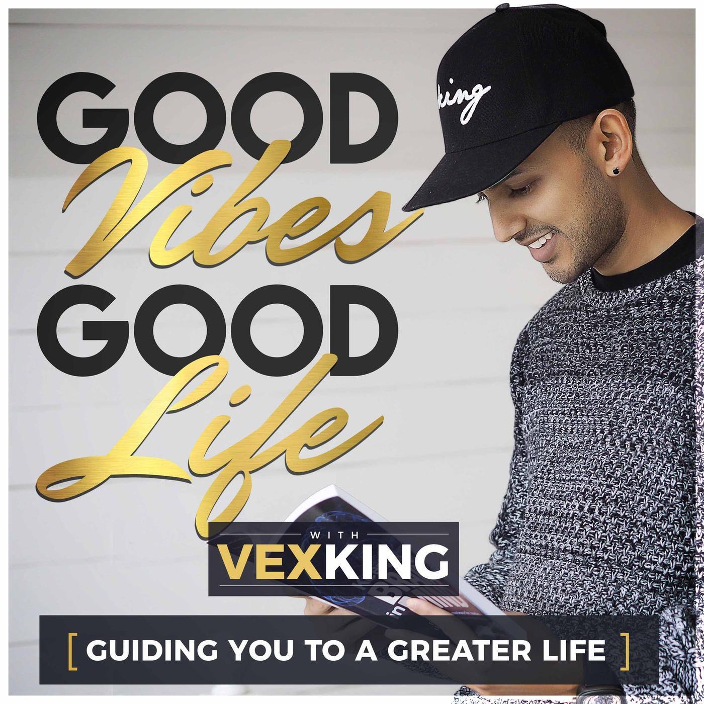 Good Vibes, Good Life (podcast) - Vex King | Listen Notes
