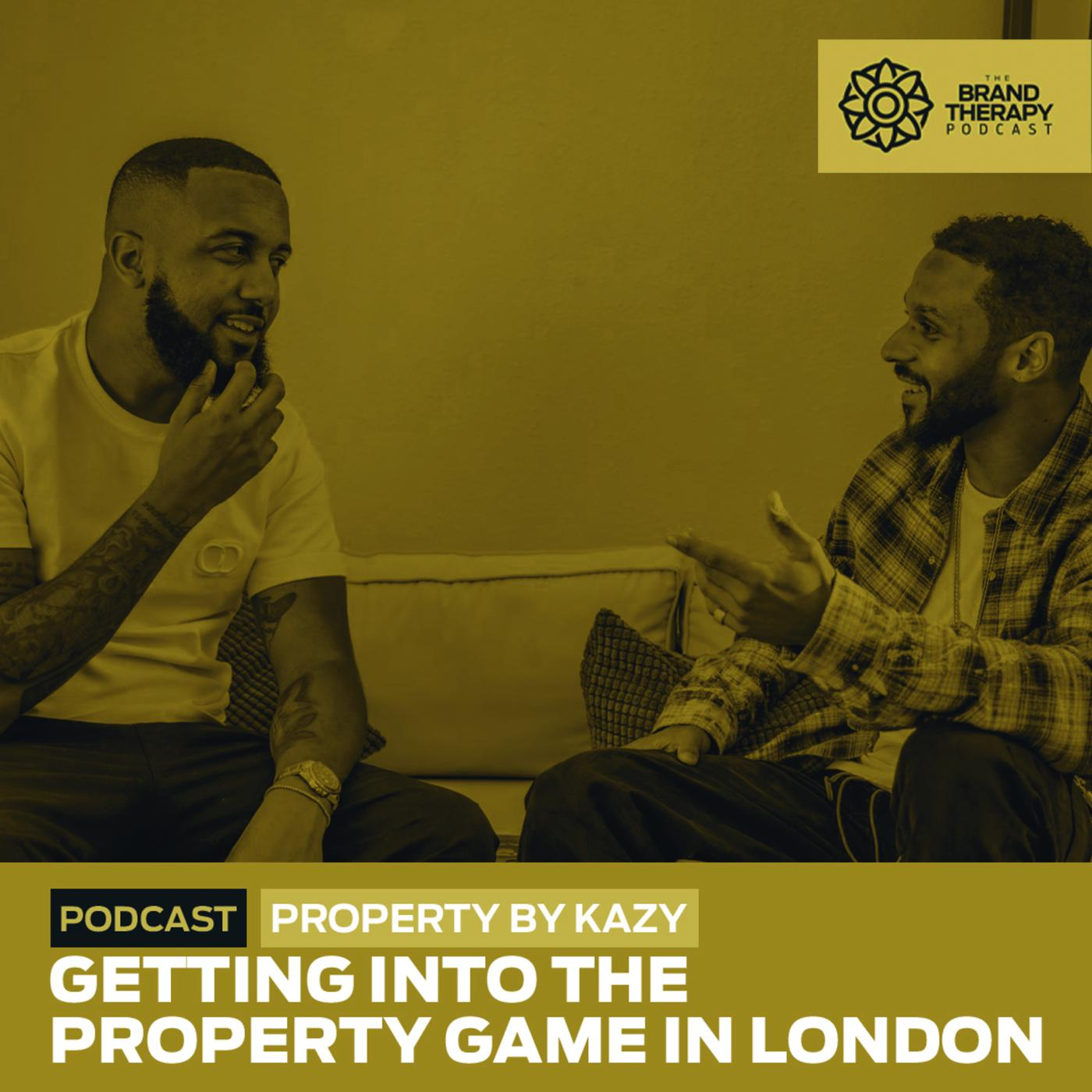 Episode 8- Property By Kazy- Getting into the Property Game in London |  Listen Notes